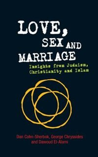 Book Love, Sex and Marriage: Insights from Judaism, Christianity and Islam by Dan Cohn-Sherbok