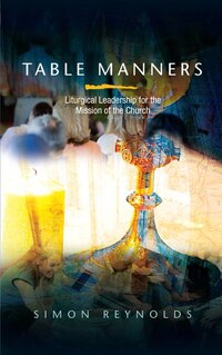 Table Manners: Liturgical Leadership for the Mission of the Church