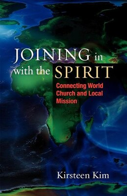 Book Joining In With The Spirit: Connecting World Church And Local Mission by Kirsteen Kim