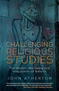 Book Challenging Religious Studies: The Wealth, Wellbeing and Inequalities of Nations by John Atherton