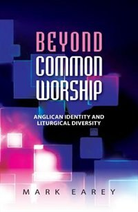 Book Beyond Common Worship: Towards a New Liturgical Paradigm by Mark Earey