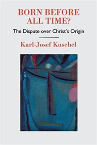 Book Born Before All Time? The Dispute Over Christ's Origin by Karl-Josef Kuschel