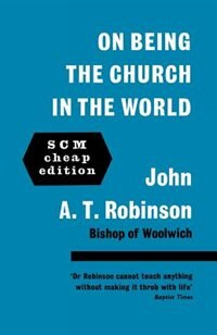 Book On Being The Church In The World by John A. T. Robinson