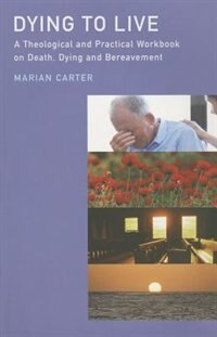 Book Dying to Live?: A Theological and Practical Workbook on Death, Dying and Beareavement by Marian Carter