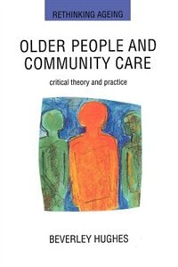 Book Older People and Community Care: Critical Theory and Practice by Beverly Hughes