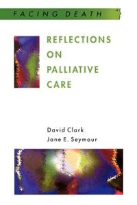 Book Reflections on Palliative Care: Sociological and Policy Perspectives by David Clark
