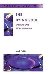 Book The Dying Soul: Spiritual Care at the End of Life by Mark Cobb