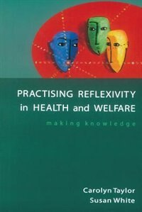 Book Practising Reflexivity In Health And Welfare by Carolyn Taylor