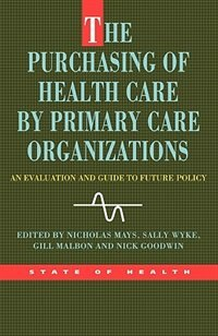 Book The Purchasing Of Health Care By Primary Care Organizations by Nicholas Mays