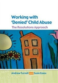Book Working with Denied Child Abuse: The Resolutions Approach: The Resolutions Approach by Andrew Turnell