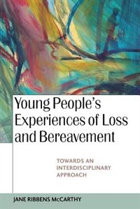 Book Young People's Experiences of Loss and Bereavement: Towards an Interdisciplinary Approach by Jane Ribbens McCarthy