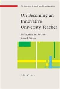 Book On Becoming an Innovative University Teacher: Reflection in Action: Reflection in Action by John Cowan