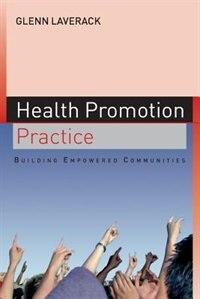 Book Health Promotion Practice: Building Empowered Communities: Building Empowered Communities by Glenn Laverack