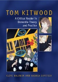 Book Tom Kitwood On Dementia: A Reader And Critical Commentary: A Reader And Critical Commentary by Clive Baldwin