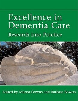 Book Excellence in Dementia Care: Principles and Practice by Murna Downs