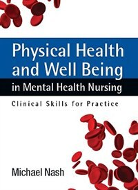 Book Physical Health and Well-Being in Mental Health Nursing: Clinical Skills for Practice by Michael Nash