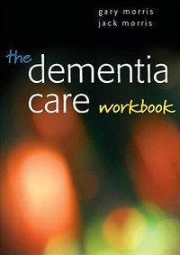 Book The Dementia Care Workbook by Gary Morris