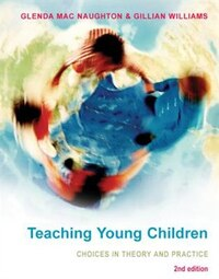 Teaching Young Children: Choices in Theory and Practice: Choices in Theory and Practice