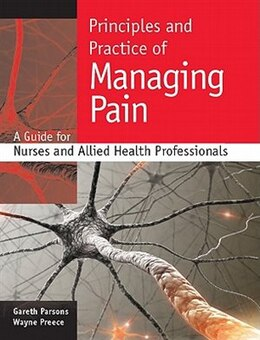 Book Principles and Practice of Managing Pain: A Guide for Nurses and Allied Health Professionals: A… by Gareth Parsons