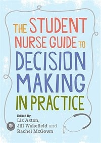Book The Student Nurse Guide to Decision Making in Practice by Liz Aston