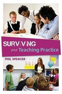 Book Surviving your Teaching Practice: n/a by Phil Spencer