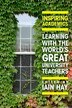 Inspiring Academics: Learning with the World's Great University Teachers: Learning with the World's Great University Teachers by Iain Hay