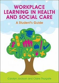 Book Workplace Learning in Health and Social Care: A Student's Guide: A Student's Guide by Carolyn Jackson