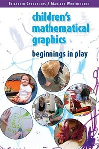 Book Understanding Children's Mathematical Graphics: Beginnings in Play: Beginnings in Play by Elizabeth Carruthers