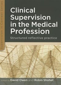 Book Clinical Supervision in the Medical Profession: Structured Reflective Practice: Structured… by David Owen