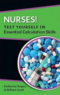 Book Nurses! Test Yourself in Essential Calculation Skills by Katherine Rogers