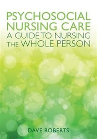 Book Psychosocial Nursing Care: A Guide to Nursing the Whole Person by Dave Roberts