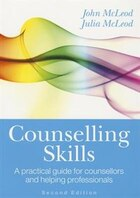 Counselling Skills: A Practical Guide for Counsellors and Helping Professionals: A practical guide…
