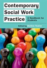 Contemporary Social Work Practice: A Handbook for Students: A Handbook for Students by Barbra Teater