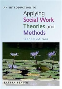 An Introduction to Applying Social Work Theories and Methods de Barbra Teater