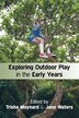 Exploring Outdoor Play in the Early Years by Trisha Maynard