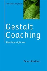 Book Gestalt Coaching: Right Here, Right Now: Right here, right now by Peter Bluckert
