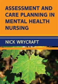 Book Assessment and Care Planning in Mental Health Nursing by Nick Wrycraft
