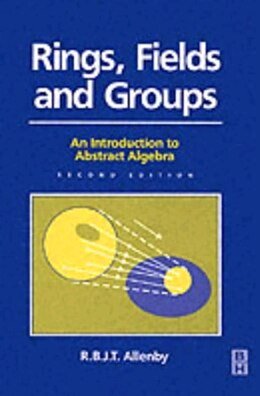 Book Rings, Fields And Groups: An Introduction to Abstract Algebra by Reg Allenby