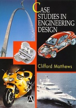 Book Case Studies in Engineering Design: CASE STUDIES IN ENGINEERING DE by Cliff Matthews