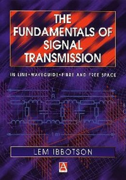 Book The Fundamentals of Signal Transmission: Optical Fibre, Waveguides and Free Space by Lemuel Ibbotson