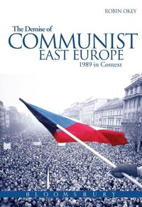 The Demise of Communist East Europe: 1989 in Context