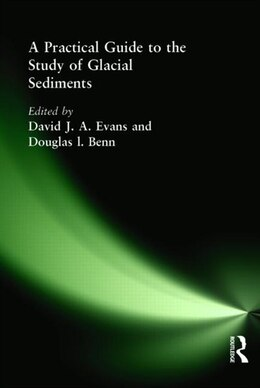 Book A Practical Guide to the Study of Glacial Sediments by David Evans