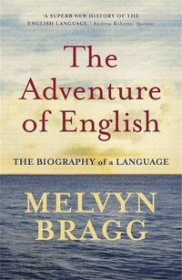 The Adventure Of English: Biography of a Language