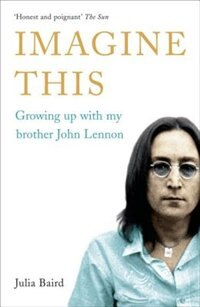 Book Imagine This: Growing Up With My Brother John Lennon by Julia Blaird
