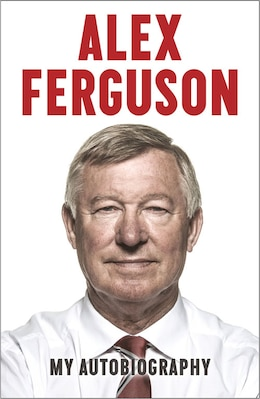 Book Alex Ferguson: My Autobiography by Alex Ferguson