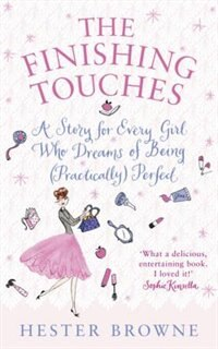 Book The Finishing Touches: A Girls' Guide To Being (practically) Perfect by Hester Browne