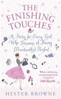 The Finishing Touches: A Girls' Guide To Being (practically) Perfect