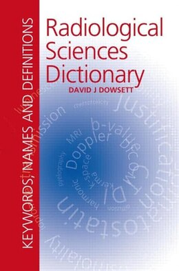 Book Radiological Sciences Dictionary: Keywords, names and definitions by David Dowsett