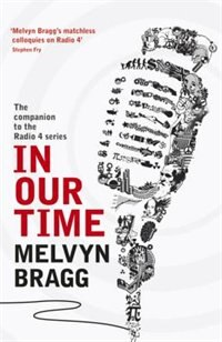 Book In Our Time: A Companion To The Radio 4 Series by Melvyn Bragg