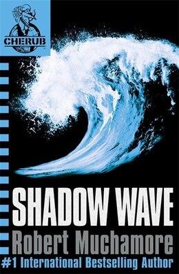 Book Cherub 12: Shadow Wave by Robert Muchamore